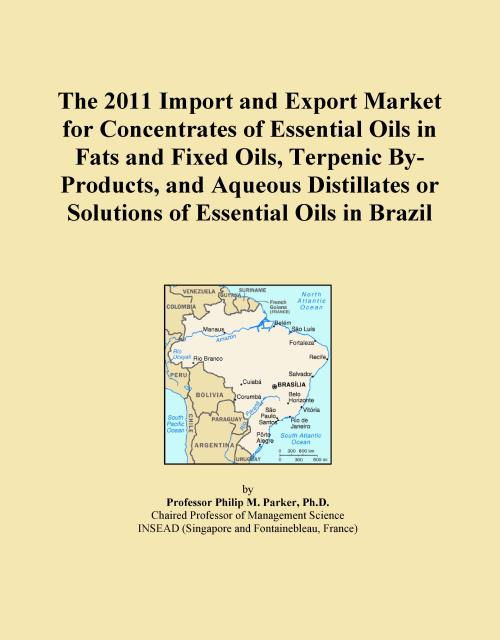 The 2011 Import and Export Market for Concentrates of Essential Oils in Fats and Fixed Oils, Terpenic By-Products, and Aqueous Distillates or Solutions of Essential Oils in Brazil - Product Image