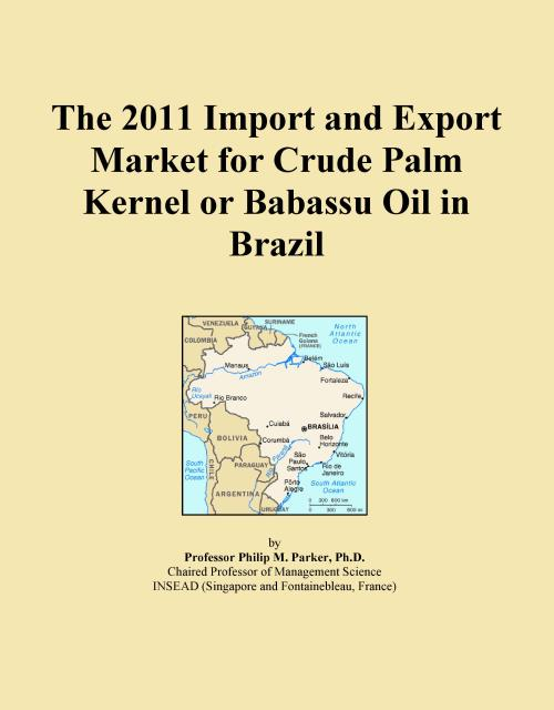 The 2011 Import and Export Market for Crude Palm Kernel or Babassu Oil in Brazil - Product Image