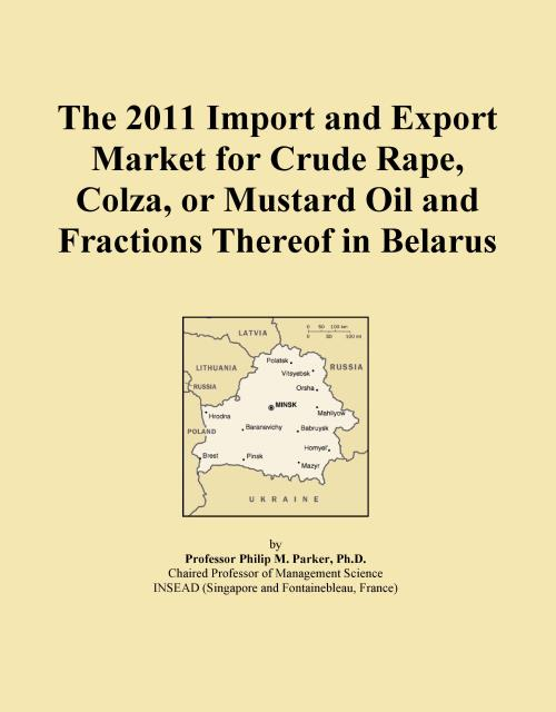 The 2011 Import and Export Market for Crude Rape, Colza, or Mustard Oil and Fractions Thereof in Belarus - Product Image
