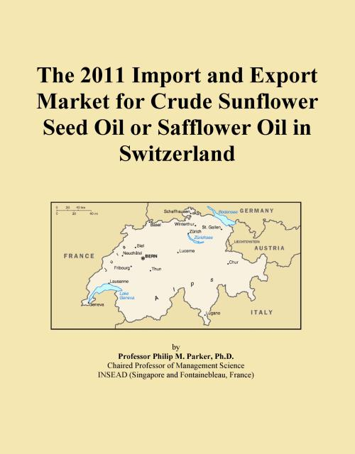 The 2011 Import and Export Market for Crude Sunflower Seed Oil or Safflower Oil in Switzerland - Product Image