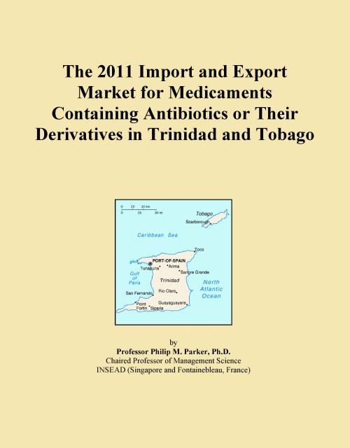 The 2011 Import and Export Market for Medicaments Containing Antibiotics or Their Derivatives in Trinidad and Tobago - Product Image
