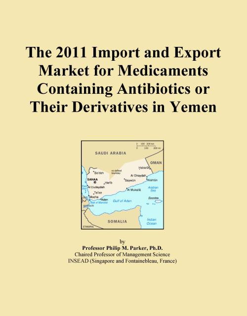 The 2011 Import and Export Market for Medicaments Containing Antibiotics or Their Derivatives in Yemen - Product Image