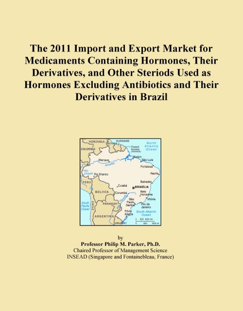 The 2011 Import and Export Market for Medicaments Containing Hormones, Their Derivatives, and Other Steriods Used as Hormones Excluding Antibiotics and Their Derivatives in Brazil - Product Image