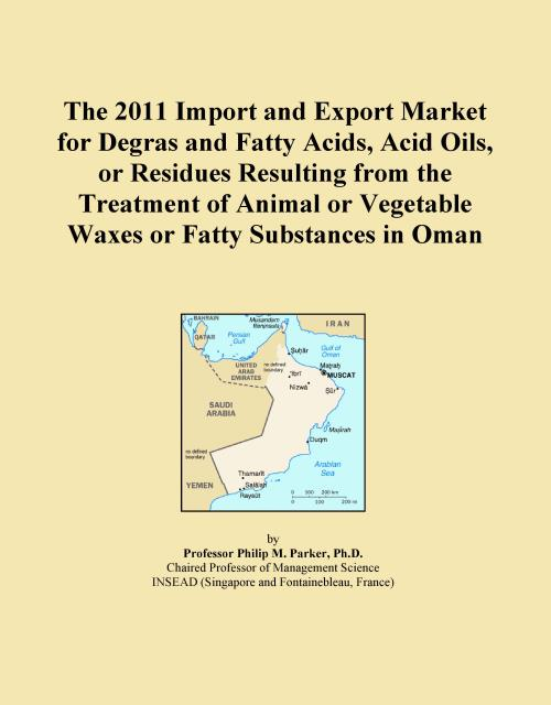 The 2011 Import and Export Market for Degras and Fatty Acids, Acid Oils, or Residues Resulting from the Treatment of Animal or Vegetable Waxes or Fatty Substances in Oman - Product Image