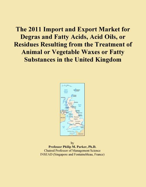The 2011 Import and Export Market for Degras and Fatty Acids, Acid Oils, or Residues Resulting from the Treatment of Animal or Vegetable Waxes or Fatty Substances in the United Kingdom - Product Image