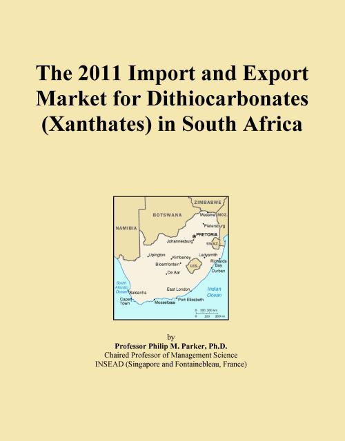 The 2011 Import and Export Market for Dithiocarbonates (Xanthates) in South Africa - Product Image