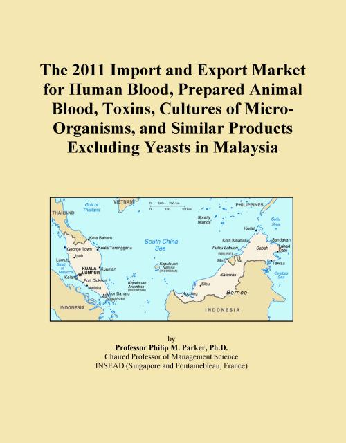 The 2011 Import and Export Market for Human Blood, Prepared Animal Blood, Toxins, Cultures of Micro-Organisms, and Similar Products Excluding Yeasts in Malaysia - Product Image