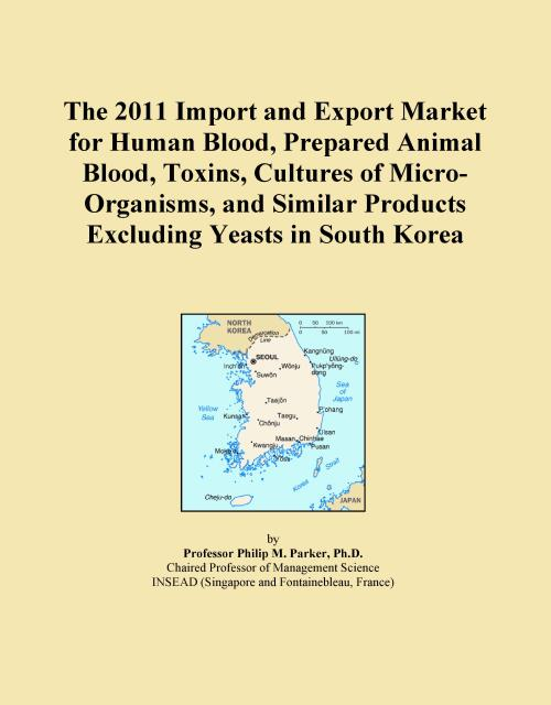 The 2011 Import and Export Market for Human Blood, Prepared Animal Blood, Toxins, Cultures of Micro-Organisms, and Similar Products Excluding Yeasts in South Korea - Product Image