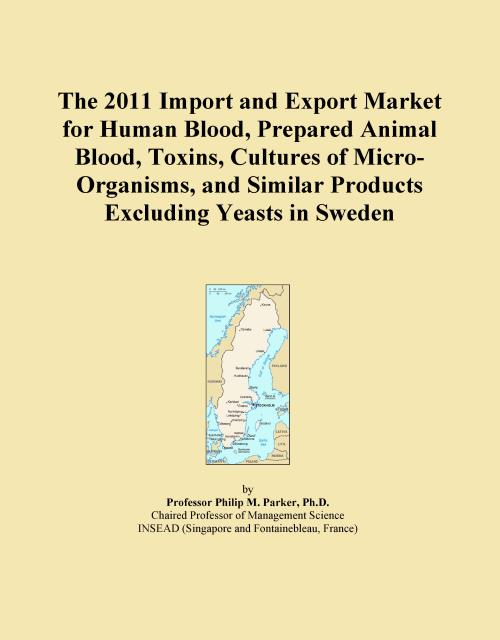The 2011 Import and Export Market for Human Blood, Prepared Animal Blood, Toxins, Cultures of Micro-Organisms, and Similar Products Excluding Yeasts in Sweden - Product Image