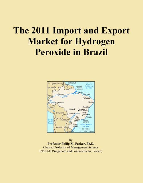 The 2011 Import and Export Market for Hydrogen Peroxide in Brazil - Product Image
