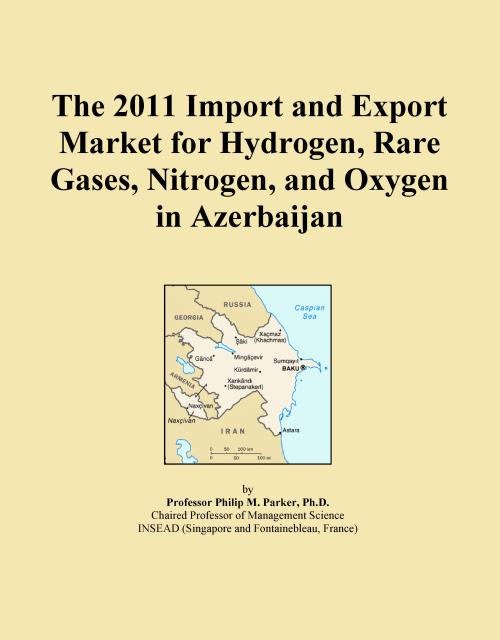The 2011 Import and Export Market for Hydrogen, Rare Gases, Nitrogen, and Oxygen in Azerbaijan - Product Image