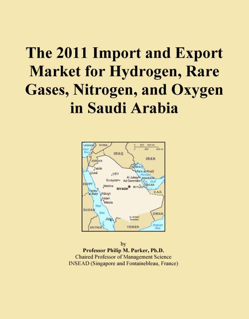 The 2011 Import and Export Market for Hydrogen, Rare Gases, Nitrogen, and Oxygen in Saudi Arabia - Product Image