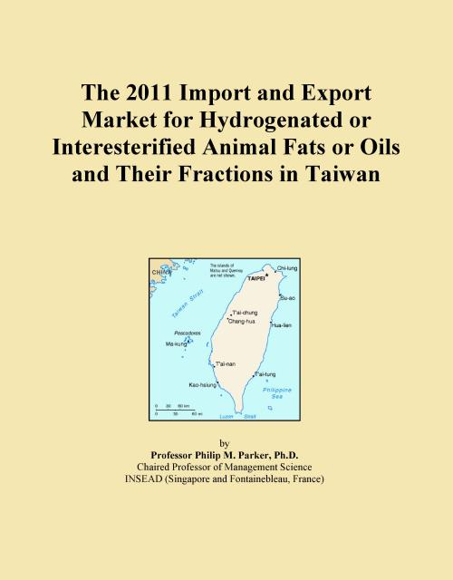 The 2011 Import and Export Market for Hydrogenated or Interesterified Animal Fats or Oils and Their Fractions in Taiwan - Product Image