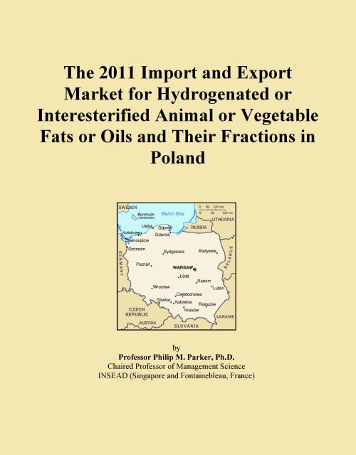The 2011 Import and Export Market for Hydrogenated or Interesterified Animal or Vegetable Fats or Oils and Their Fractions in Poland - Product Image