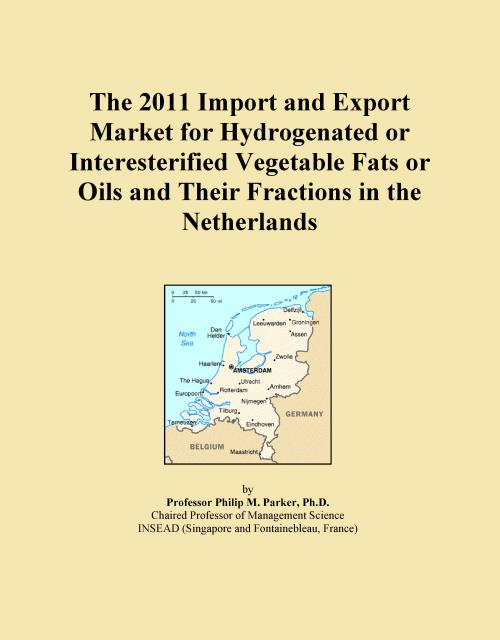 The 2011 Import and Export Market for Hydrogenated or Interesterified Vegetable Fats or Oils and Their Fractions in the Netherlands - Product Image