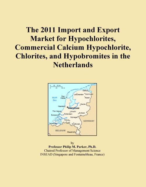 The 2011 Import and Export Market for Hypochlorites, Commercial Calcium Hypochlorite, Chlorites, and Hypobromites in the Netherlands - Product Image