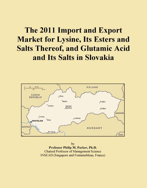 The 2011 Import and Export Market for Lysine, Its Esters and Salts Thereof, and Glutamic Acid and Its Salts in Slovakia - Product Image