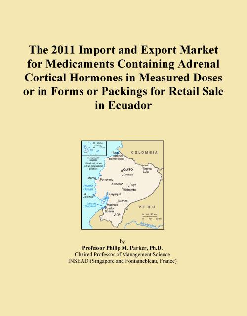 The 2011 Import and Export Market for Medicaments Containing Adrenal Cortical Hormones in Measured Doses or in Forms or Packings for Retail Sale in Ecuador - Product Image