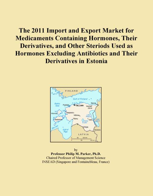 The 2011 Import and Export Market for Medicaments Containing Hormones, Their Derivatives, and Other Steriods Used as Hormones Excluding Antibiotics and Their Derivatives in Estonia - Product Image