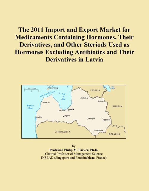 The 2011 Import and Export Market for Medicaments Containing Hormones, Their Derivatives, and Other Steriods Used as Hormones Excluding Antibiotics and Their Derivatives in Latvia - Product Image