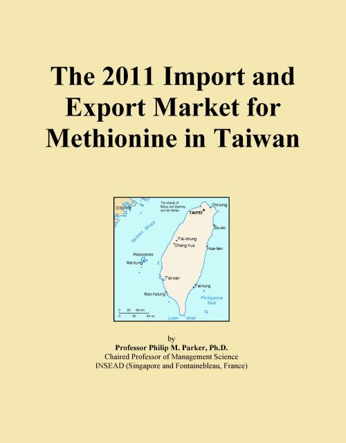 The 2011 Import and Export Market for Methionine in Taiwan - Product Image