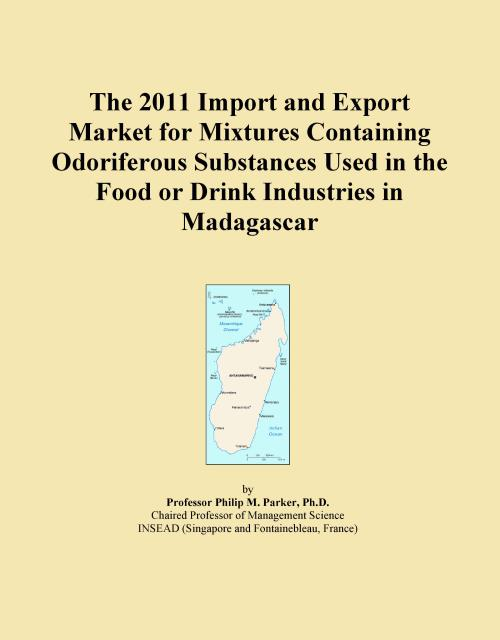 The 2011 Import and Export Market for Mixtures Containing Odoriferous Substances Used in the Food or Drink Industries in Madagascar - Product Image