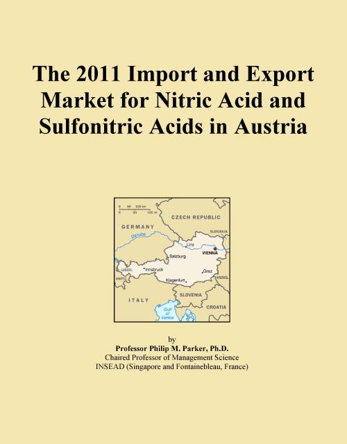 The 2011 Import and Export Market for Nitric Acid and Sulfonitric Acids in Austria - Product Image
