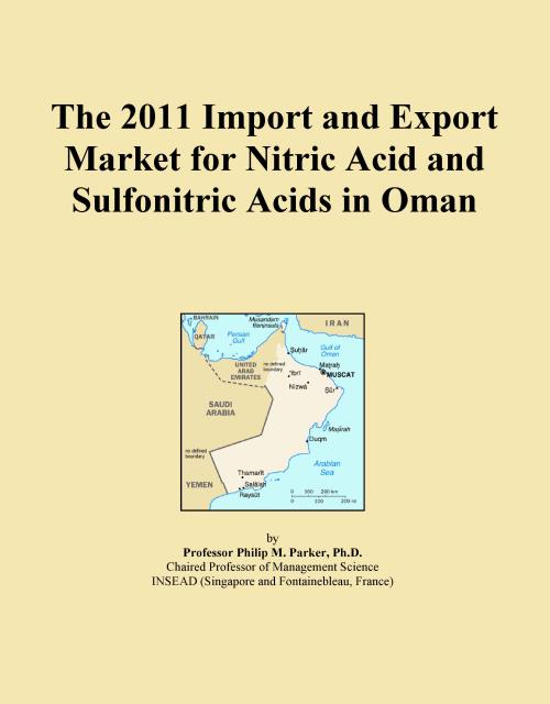 The 2011 Import and Export Market for Nitric Acid and Sulfonitric Acids in Oman - Product Image