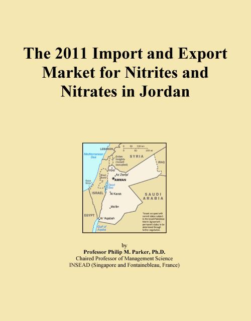 The 2011 Import and Export Market for Nitrites and Nitrates in Jordan - Product Image