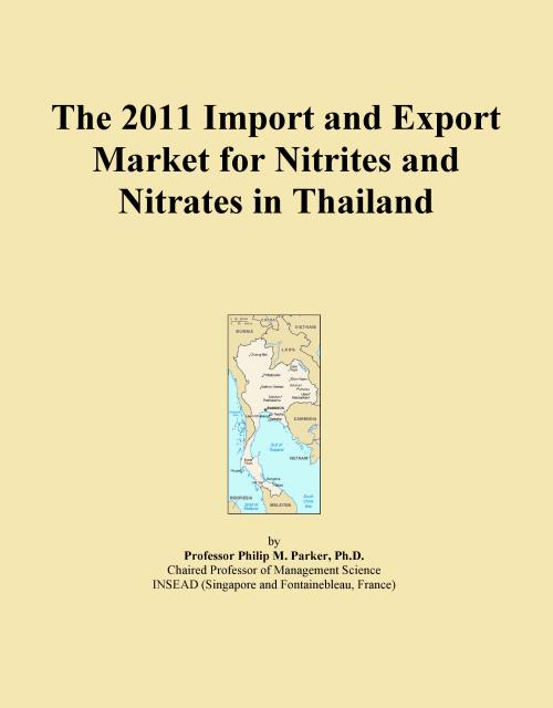 The 2011 Import and Export Market for Nitrites and Nitrates in Thailand - Product Image