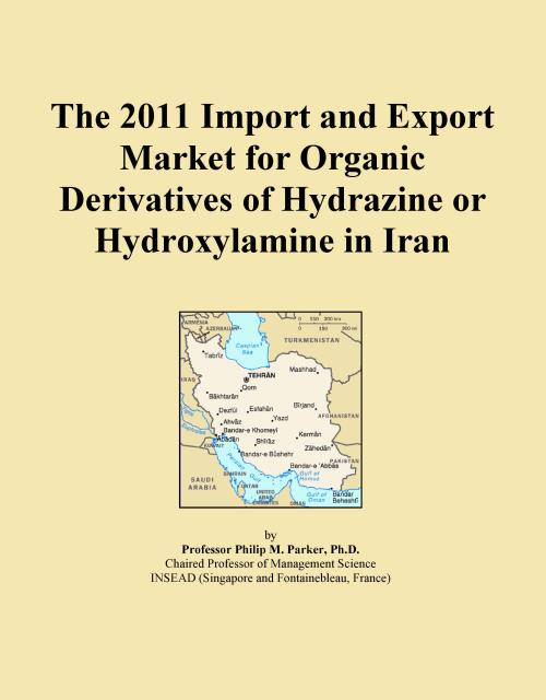 The 2011 Import and Export Market for Organic Derivatives of Hydrazine or Hydroxylamine in Iran - Product Image