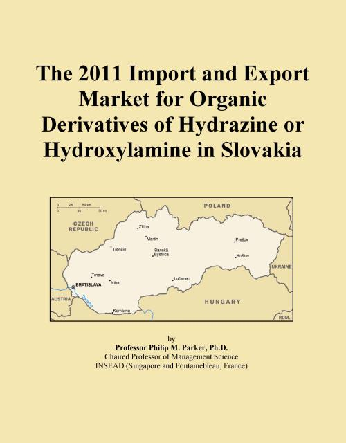 The 2011 Import and Export Market for Organic Derivatives of Hydrazine or Hydroxylamine in Slovakia - Product Image