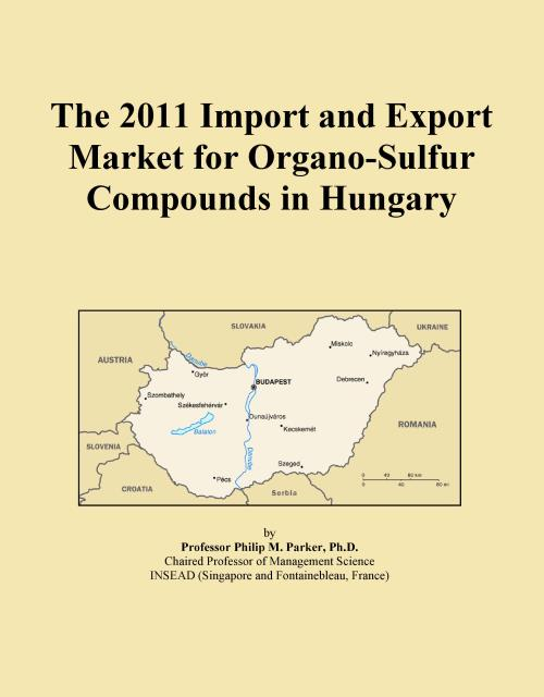 The 2011 Import and Export Market for Organo-Sulfur Compounds in Hungary - Product Image
