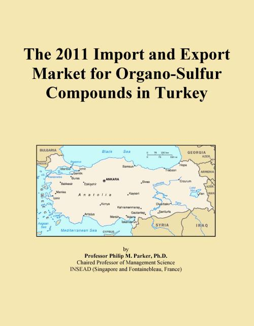 The 2011 Import and Export Market for Organo-Sulfur Compounds in Turkey - Product Image