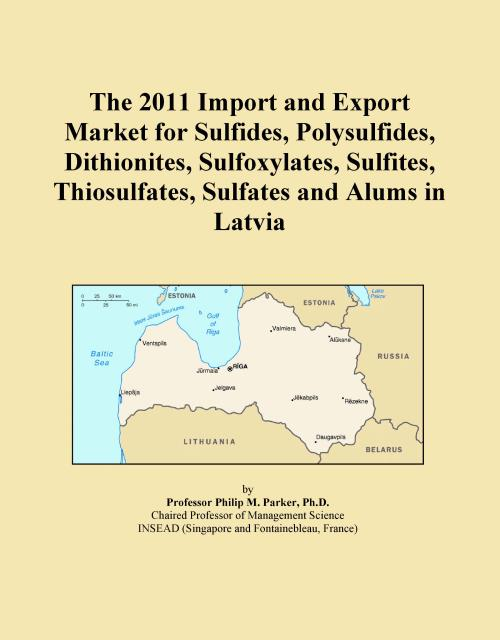 The 2011 Import and Export Market for Sulfides, Polysulfides, Dithionites, Sulfoxylates, Sulfites, Thiosulfates, Sulfates and Alums in Latvia - Product Image