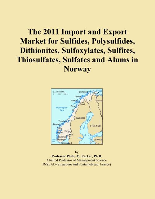 The 2011 Import and Export Market for Sulfides, Polysulfides, Dithionites, Sulfoxylates, Sulfites, Thiosulfates, Sulfates and Alums in Norway - Product Image