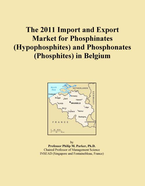 The 2011 Import and Export Market for Phosphinates (Hypophosphites) and Phosphonates (Phosphites) in Belgium - Product Image