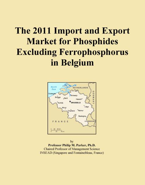 The 2011 Import and Export Market for Phosphides Excluding Ferrophosphorus in Belgium - Product Image