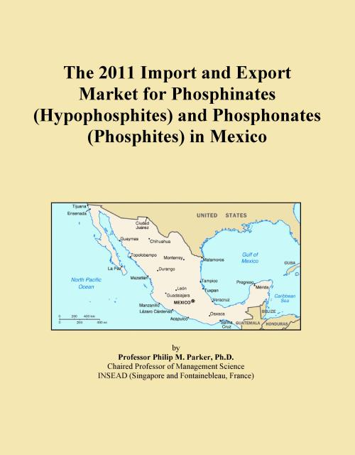 The 2011 Import and Export Market for Phosphinates (Hypophosphites) and Phosphonates (Phosphites) in Mexico - Product Image