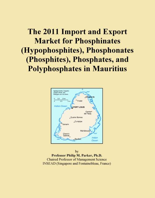 The 2011 Import and Export Market for Phosphinates (Hypophosphites), Phosphonates (Phosphites), Phosphates, and Polyphosphates in Mauritius - Product Image