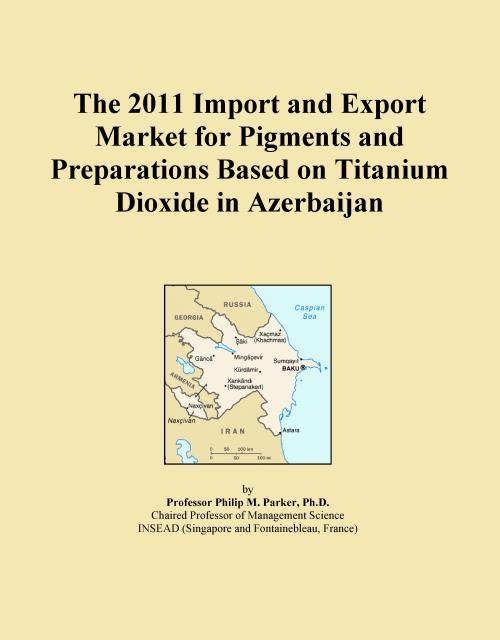 The 2011 Import and Export Market for Pigments and Preparations Based on Titanium Dioxide in Azerbaijan - Product Image