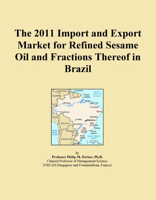The 2011 Import and Export Market for Refined Sesame Oil and Fractions Thereof in Brazil - Product Image