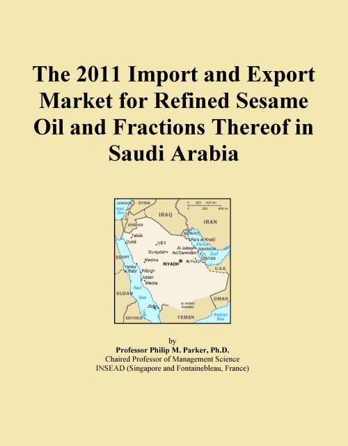 The 2011 Import and Export Market for Refined Sesame Oil and Fractions Thereof in Saudi Arabia - Product Image