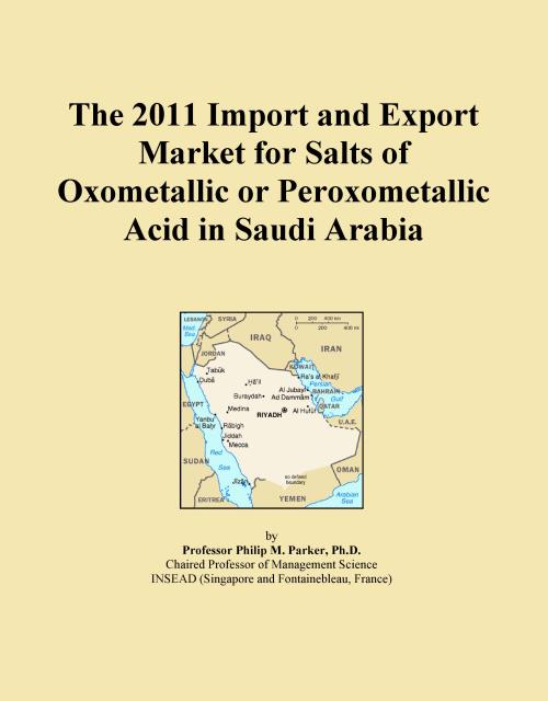 The 2011 Import and Export Market for Salts of Oxometallic or Peroxometallic Acid in Saudi Arabia - Product Image