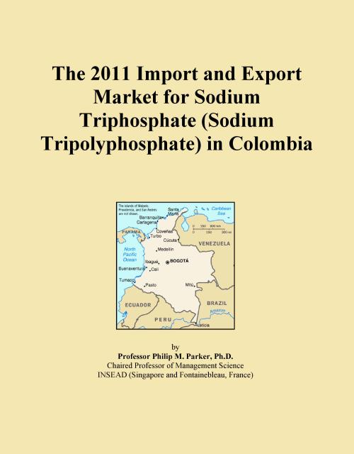 The 2011 Import and Export Market for Sodium Triphosphate (Sodium Tripolyphosphate) in Colombia - Product Image