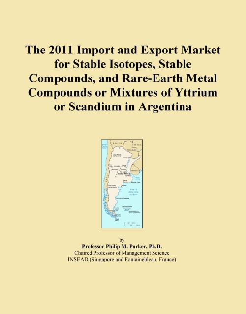 The 2011 Import and Export Market for Stable Isotopes, Stable Compounds, and Rare-Earth Metal Compounds or Mixtures of Yttrium or Scandium in Argentina - Product Image