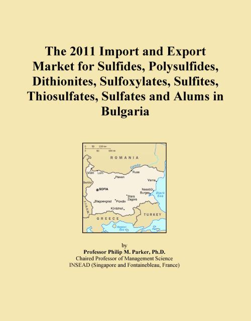 The 2011 Import and Export Market for Sulfides, Polysulfides, Dithionites, Sulfoxylates, Sulfites, Thiosulfates, Sulfates and Alums in Bulgaria - Product Image