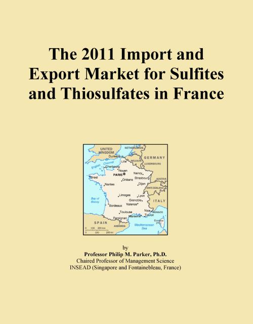 The 2011 Import and Export Market for Sulfites and Thiosulfates in France - Product Image