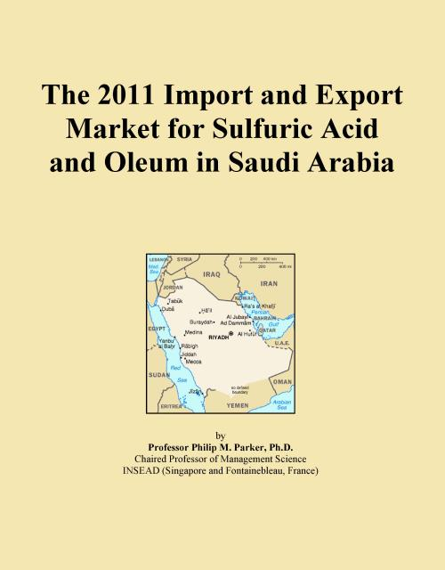 The 2011 Import and Export Market for Sulfuric Acid and Oleum in Saudi Arabia - Product Image