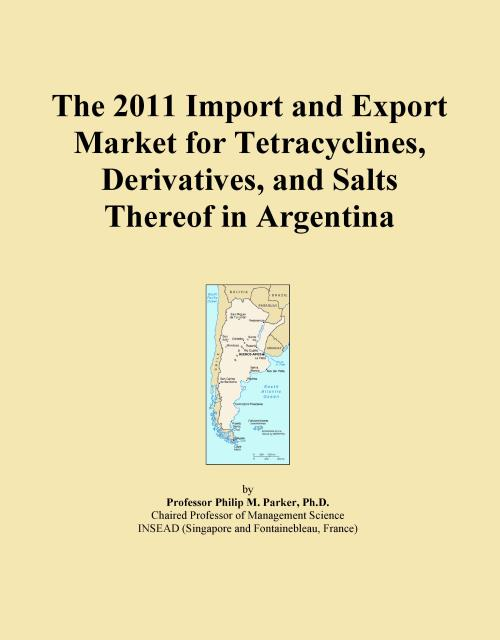 The 2011 Import and Export Market for Tetracyclines, Derivatives, and Salts Thereof in Argentina - Product Image